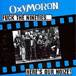 Oxymoron Fuck The Nineties...Here's Our Noize! (Parental Advisory)