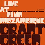 Grant Green Live At The Club Mozambique