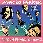 Maceo Parker Life On Planet Groove (Live)