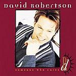 David Robertson Someone Who Cares