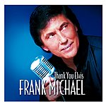 Frank Michael Thank You Elvis