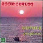 Eddie Caruso Aurora/Perplesso
