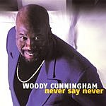 Woody Cunningham Never Say Never (Bonus Tracks)