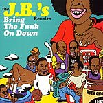 The J.B.'s Reunion: Bring The Funk On Down