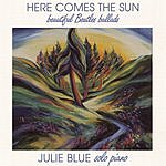Julie Blue Here Comes The Sun