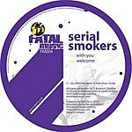 Serial Smokers With You/Welcome