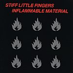 Stiff Little Fingers Inflammable Material