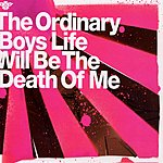 The Ordinary Boys Life Will Be The Death Of Me - Part Two (Maxi-Single)