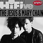 The Jesus and Mary Chain Rhino Hi-Five: Jesus & Mary Chain