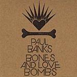 Paul Banks Bones And Love Bombs