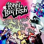 Reel Big Fish Our Live Album Is Better Than Your Live Album (Parental Advisory)