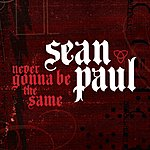 Sean Paul Never Gonna Be The Same (Single)