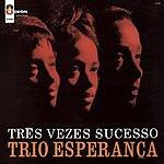 Trio Esperanca Tres Vezes Sucesso