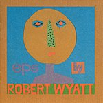 Robert Wyatt EPs
