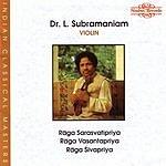 Dr. L. Subramaniam Raga Sarasvatipriya/Raga Vasantapriya/Raga Sivapriya