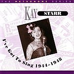 Kay Starr The Metronome Series: I've Got To Sing 1944-1948