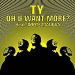 Ty Oh U Want More? (Parental Advisory) (3-Track Maxi-Single)