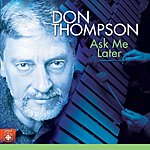 Don Thompson Ask Me Later