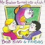 Bob King My Teacher Turned Into A Fish