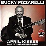 Bucky Pizzarelli April Kisses