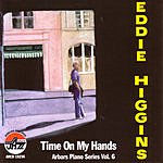 The Eddie Higgins Trio Time On My Hands - Arbors Piano Series, Vol.6