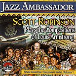 Scott Robinson Jazz Ambassador: The Compositions Of Louis Armstrong