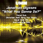 Jonathan Ulysses What You Gonna Do? (5-Track Maxi-Single)