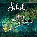 Selah Bless The Broken Roads - The Duets Album