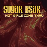 Sugar Bear Hot Girls Come Thru (Single)