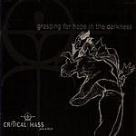 The Critical Mass Grasping For Hope In The Darkness