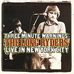 The Long Ryders Three Minute Warnings: The Long Ryders Live in New York City