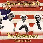 Trío Matamoros Serie Inmortales - Todos Sus Exitos