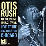 Otis Rush All Your Love I Miss Loving (Live At The Wise Fools Pub, Chicago)