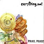 Everything, Now! Police, Police!