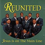 Reunited Jesus Is On The Main Line