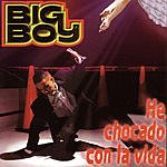 Big Boy He Chocado Con La Vida