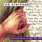 Rob Clarkson Shirts & Skins: Songs 1990-1996