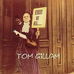 Tom Gillam First Of All