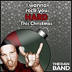 The Dan I Wanna Rock You Hard This Christmas (2-Track Single)