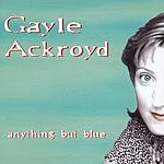 Gayle Ackroyd Anyting But Blue