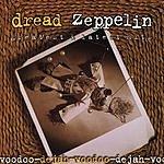 Dread Zeppelin Dejah-Voodoo: Greatest & Latest Hits