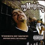 Los Marijuanos Where's My Money? Donde Esta Mi Feria? (Parental Advisory)