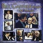 Bill & Gloria Gaither And Friends Bill Remembers Old Friends