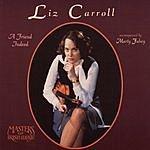 Liz Carroll A Friend Indeed