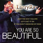 Larry Ray You Are So Beautiful