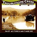 The Troublesome Creek String Band Fast As Time Can Take Me