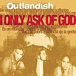 Outlandish I Only Ask Of God (Single)
