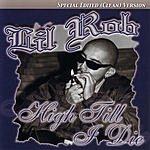 Lil' Rob High Till I Die (Special Edited Version)
