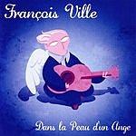 François Ville Dans La Peau D'un Ange