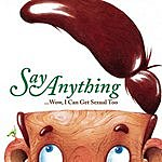 Say Anything Wow, I Can Get Sexual Too (Single)